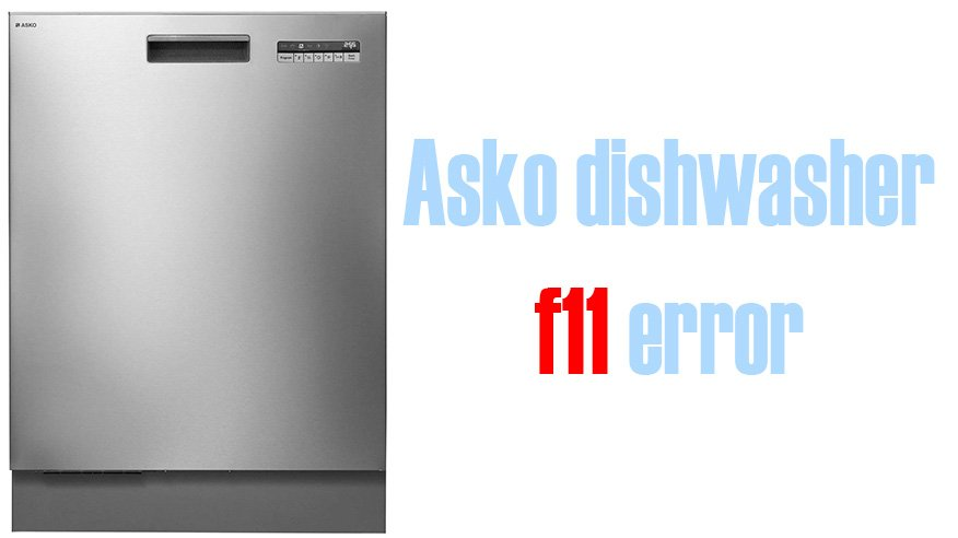 Asko Dishwasher F11 Error Washer And Codes Troubleshooting