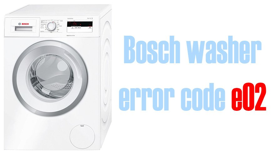 Bosch Washer Error Code E02 And Dishwasher Codes Troubleshooting