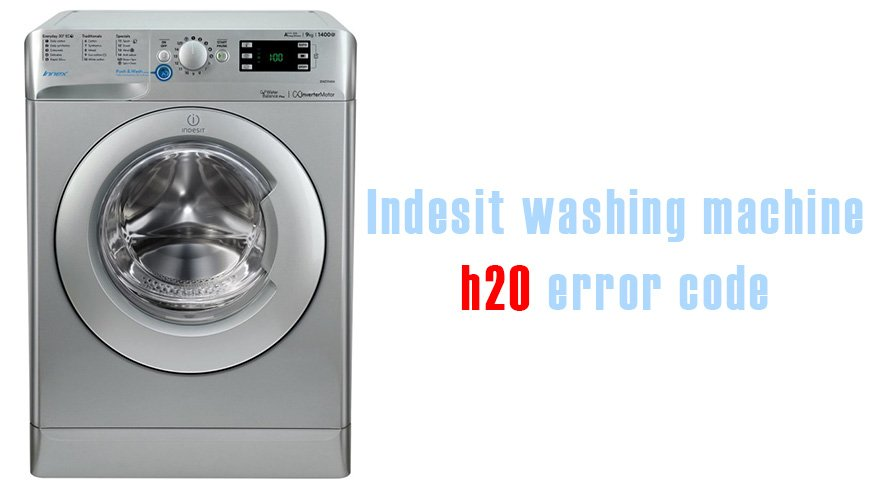 Indesit washing machine h20 error code | Washer and