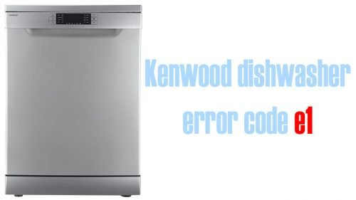 Kenwood dishwasher error code e1