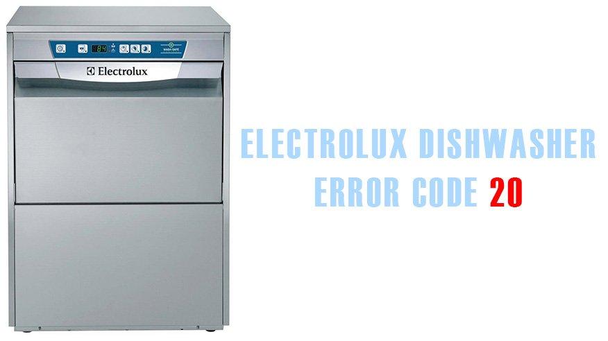 Electrolux dishwasher error code 20   Washer and dishwasher