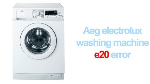 Aeg electrolux washing machine e20 error