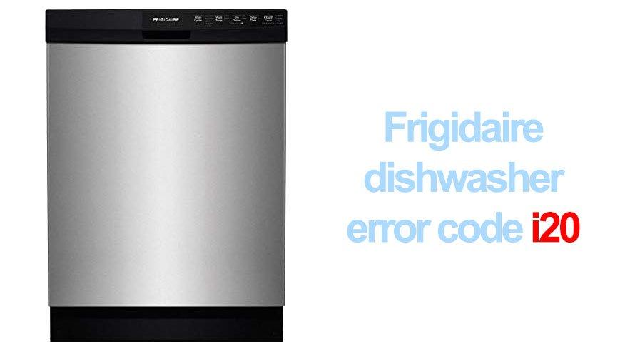 Frigidaire dishwasher error code i20   Washer and dishwasher error