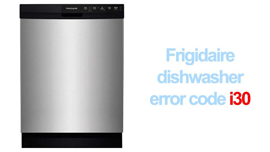 Frigidaire dishwasher error code i30 | Washer and dishwasher