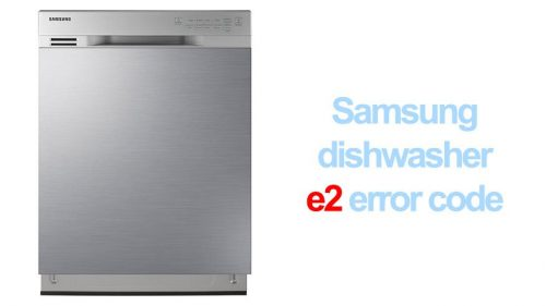 Samsung dishwasher e2 error