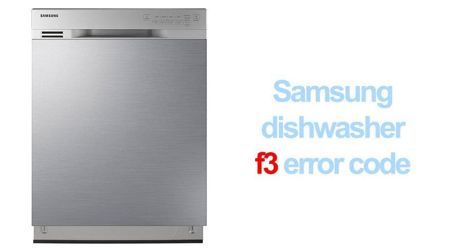 Samsung dishwasher f3 error   Washer and dishwasher error codes and