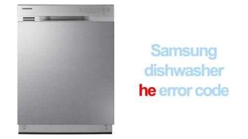 Samsung dishwasher he error